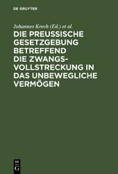 Die Preußische Gesetzgebung betreffend die Zwangsvollstreckung in das unbewegliche Vermögen: Mit Kommentar und mit einem Anhange betreffend die Bestimmungen über freiwillige Subhaftationen, Ausgabe 3