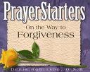 PrayerStarters on the Way to Forgiveness