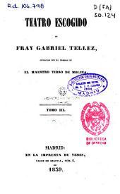 Teatro escogido de Fray Gabriel Tellez, conocido con el nombre de El Maestro Tirso de Molina: Volumen 3