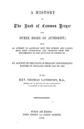 A history of the Book of common prayer and other books of authority: with an attempt to ascertain how the rubrics and canons have been understood and observed from the Reformation to the accession of George III. Also an account of the state of religion and religious parties in England from 1640 to 1660