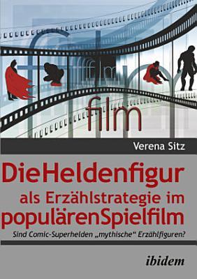 Die Heldenfigur als Erz  hlstrategie im popul  ren Spielfilm PDF