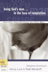 Being God's Man in the Face of Temptation: Real Life. Powerful Truth. For God's Men