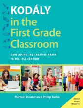 Kod?ly in the First Grade Classroom: Developing the Creative Brain in the 21st Century