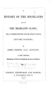 A History of the Highlands and of the Highland Clans: With an Extensive Selection from the Hitherto Inedited Stuart Papers, Volume 2