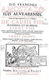 D.D. Francisci a Mostazo J.V.D. Alvearensis ... De causis piis in genere, et in specie libri VIII ...: opus quidem perutile non solum iudicibus, & visitatoribus ecclesiasticis, verùm etiam secularibus ... : tomus primus