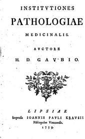 Institutiones pathologiae medicinalis. Auctore H.D. Gaubio