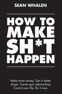 How to Make Sh t Happen