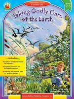 Taking Godly Care of the Earth  Grades 2   5 PDF