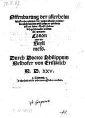 Offenbarung der allerheimlichisten heymlicheit, der ytzigen Baals priester ... genannt Canon oder die Styllmess