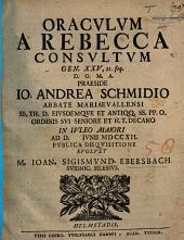 Oraculum a Rebecca consultum Gen. XXV. 21 seq. Præs. J. A. Schmidio