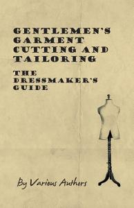 Gentlemen s Garment Cutting and Tailoring   The Dressmaker s Guide PDF