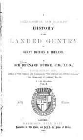 A Genealogical and Heraldic History of the Landed Gentry of Great Britain & Ireland: Volume 1