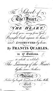 "The School of the Heart ... By F. Quarles [or Rather Adapted from B. Van Haeften's ""Schola Cordis"" by C. Harvey]. In 47 Emblems. To which is Added The Learning of the Heart by the Same Author. [Edited by C. E. De Coetlogen.]"