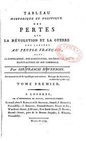 Tableau historique et politique des pertes que la Révolution et la guerre ont causées au peuple français dans sa population, son agriculture, ses colonies, ses manufactures et son commerce