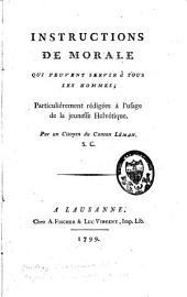 Instructions de morale qui peuvent servir à tous les hommes: particulièrement rédigées à l'usage de la jeunesse helvétique