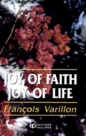 Joy of Faith  Joy of Life   Lectures on the Essential Points of the Christian Faith PDF