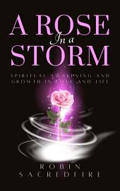 A Rose in a Storm: Spiritual Awakening and Growth in Love and Life