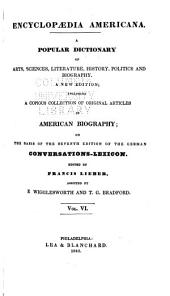 Encyclopædia Americana: A Popular Dictionary of Arts, Sciences, Literature, History, Politics and Biography, a New Edition; Including a Copious Collection of Original Articles in American Biography; on the Basis of the Seventh Edition of the German Conversations-Lexicon, Volume 6