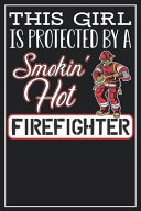 This Girl Is Protected By A Smokin Hot Firefighter Book PDF
