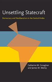 Unsettling Statecraft: Democracy and Neoliberalism in the Central Andes