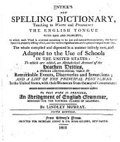 Entick's New Spelling Dictionary, Teaching to Write and Pronounce the English Tongue with Ease and Propriety ...: The Whole Compiled and Digested in a Manner Intirely New, and Adapted to the Use of Schools in the United States; to which are Added, an Alphabetical Account of the Heathen Deities, a Copious Chronological Table of Remarkable Events, Discoveries and Inventions; and a List of the Principal Post Towns in the United States, with Their Distances from the Seat of the Government. To this Work is Prefixed, An Abridgemnt of English Grammar, Designed for the Younger Classes of Learners