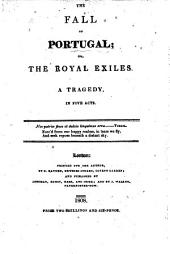 The Fall of Portugal; Or, the Royal Exiles. A Tragedy [in Five Acts and in Verse. By J. Wolcot?]