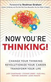Now You're Thinking: Change Your Thinking...Revolutionize Your Career...Transform Your Life (Includes Links to Video File