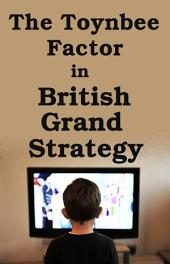The Toynbee Factor in British Grand Strategy