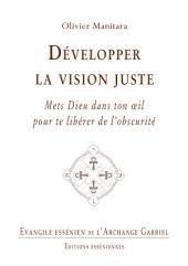 Développer la vision juste: Mets Dieu dans ton œil pour te libérer de l'obscurité