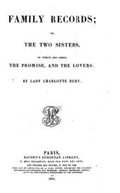 Family records; or, The two sisters. To which are added, The promise, and The lovers