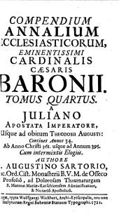 Compendium Annalium Ecclesiasticorum: A Iuliano Apostata Imperatore, Usque ad obitum Theodosii Augusti: Continet Annos 34. Ab Anno Christi 361 usque ad Annum 395, Volume 4