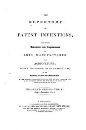 The Repertory of Patent Inventions, and Other Discoveries and Improvements in Arts, Manufactures, and Agriculture: Being a Continuation, on an Enlarged Plan, of the Repertory of Arts and Manufactures ..., Volume 6
