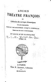 Ancien théâtre franc̦ois, ou, Collection des ouvrages dramatiques les plus remarquables depuis les mystères jusqu'à Corneille: Volume9