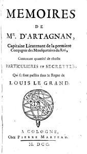 Memoires de Mr. d'Artagnan, capitaine lieutenant de la premiere compagnie des mousquetaires du roi: contenant quantité de choses, particulieres et secrettes qui se sont passées sous le regne de Louis le Grand