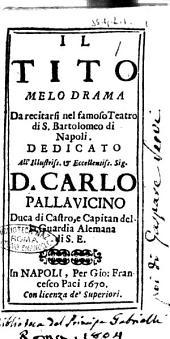 Il Tito melodrama da recitarsi nel famoso teatro di S. Bartolomeo di Napoli. Dedicato all' illustriss. ... Carlo Pallauicino ..