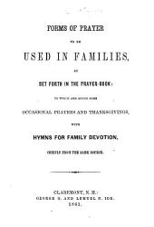Forms of Prayer to be used in families, as set forth in the Prayer-Book: to which are added some occasional prayers and thanksgivings, etc. [The preface is signed J. S.]