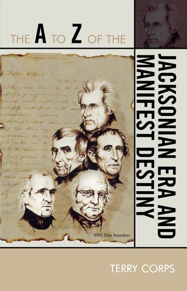 The A to Z of the Jacksonian Era and Manifest Destiny