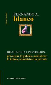 Desmemoria y perversión: Privatizar lo público, mediatizar lo íntimo y administrar lo privado