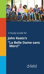 "A Study Guide for John Keats's ""La Belle Dame sans Merci"""