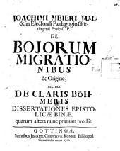 De Boiorum Migrationibus & Origine, nec non De Claris Böhmeris Dissertationes Epistolicae Binae, quarum altera nunc primum prodiit: Volume 1