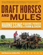 Draft Horses and Mules: Harnessing Equine Power for Farm & Show