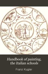 Handbook of Painting: The Italian Schools, Based on the Handbook of Kugler, Volume 1