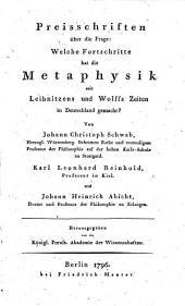 Preisschriften über die Frage, Welche Fortschritte hat die Metaphysik seit Leibnitzens und Wolffs Zeiten in Deutschland gemacht?