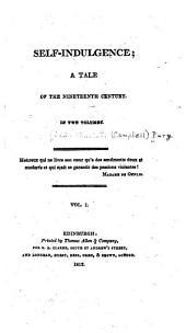 Self-indulgence: A Tale of the Nineteenth Century, Volume 1