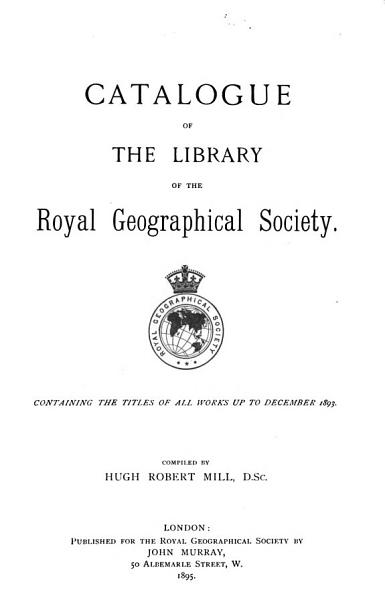 Download Catalogue of the Library of the Royal Geographical Society Book