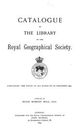 Catalogue of the Library of the Royal Geographical Society: Containing the Titles of All Works Up to December 1893
