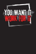 Download You Want It Work for It Book