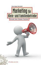 Marketing für Klein- und Familienbetriebe: Konzepte, Ideen, Beispiele, Checklisten