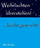 Weihnachten überstehen!: ...leicht gemacht!