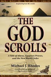 The God Scrolls: A Tale of Aliens, Egyptian Priests, and the New World Order
